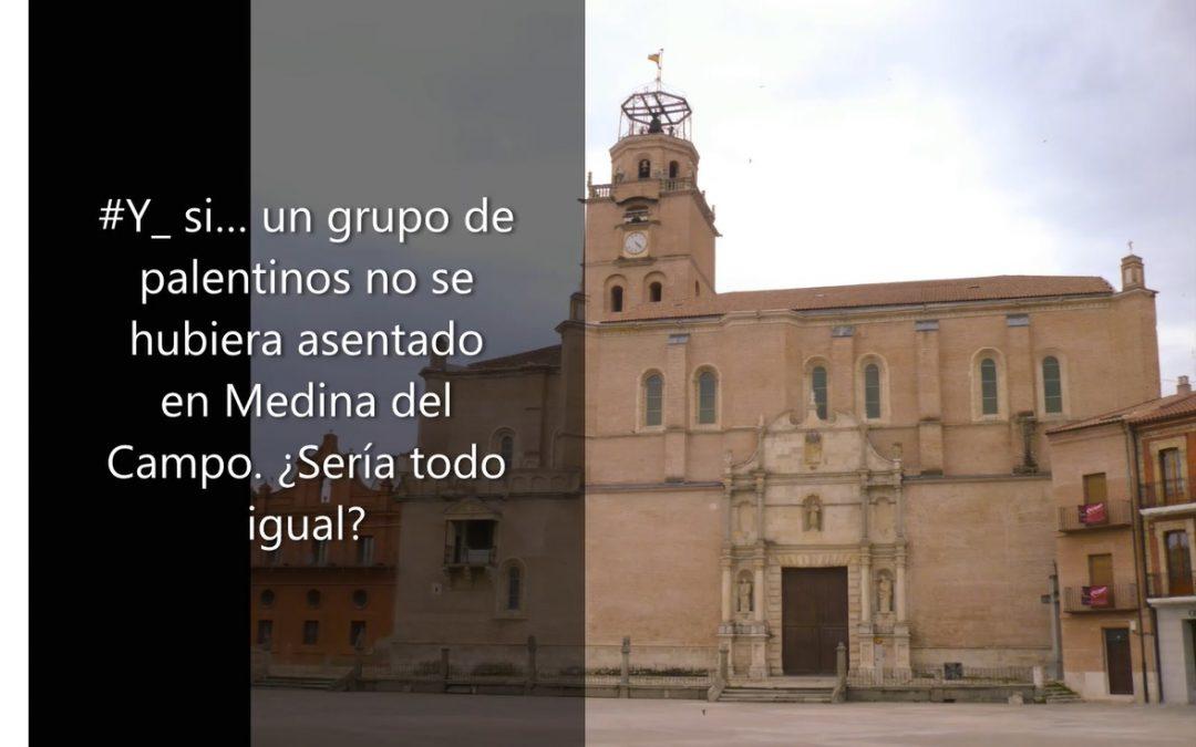 #Y_ si… un grupo de palentinos no se hubiera asentado en Medina del Campo. ¿Sería todo igual?