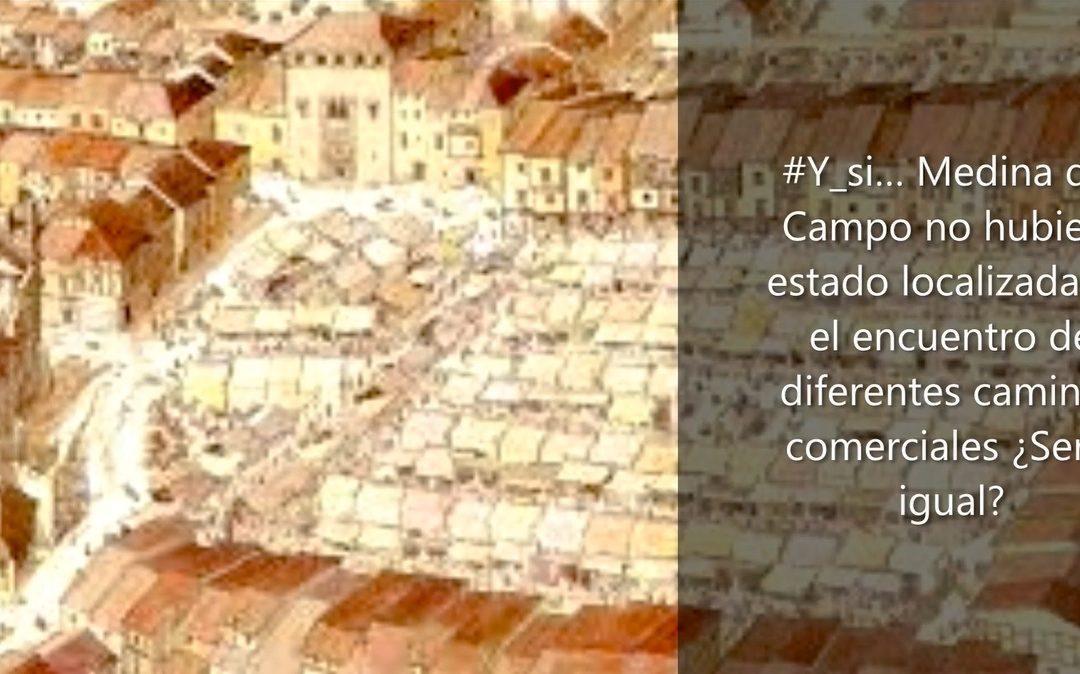 #Y_si… Medina del Campo no hubiera estado localizada en el encuentro de diferentes caminos comerciales… ¿sería igual?