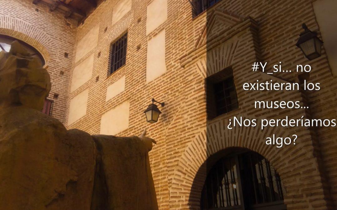Día Internacional de los Museos 2021: #Y_si… no existieran los museos… ¿Nos perderíamos algo?